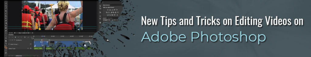 New Tips and Tricks on Editing Videos on Adobe Photoshop